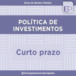 Politica de investimentos = curto prazo.