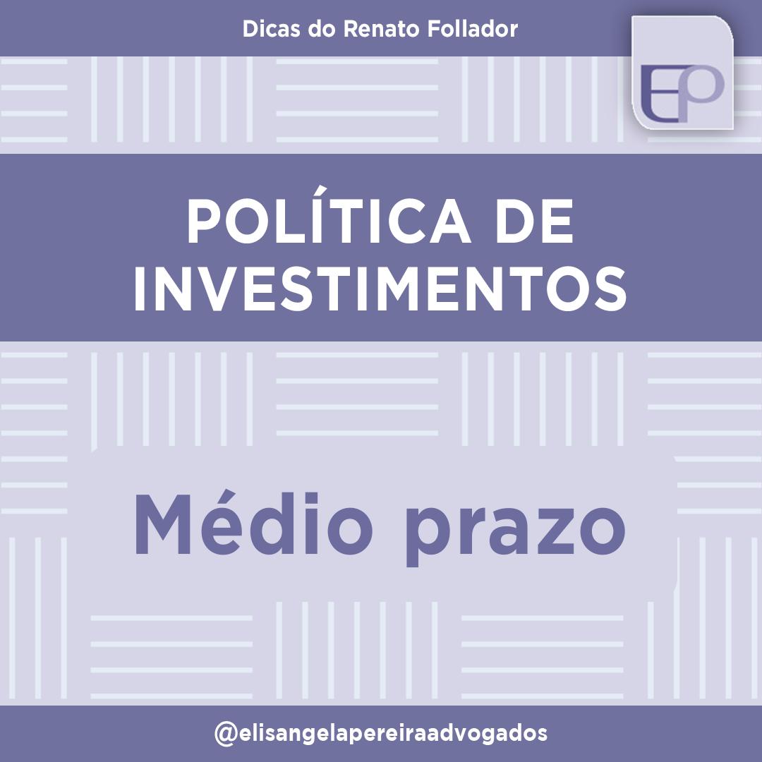 Politica de investimentos = médio prazo.