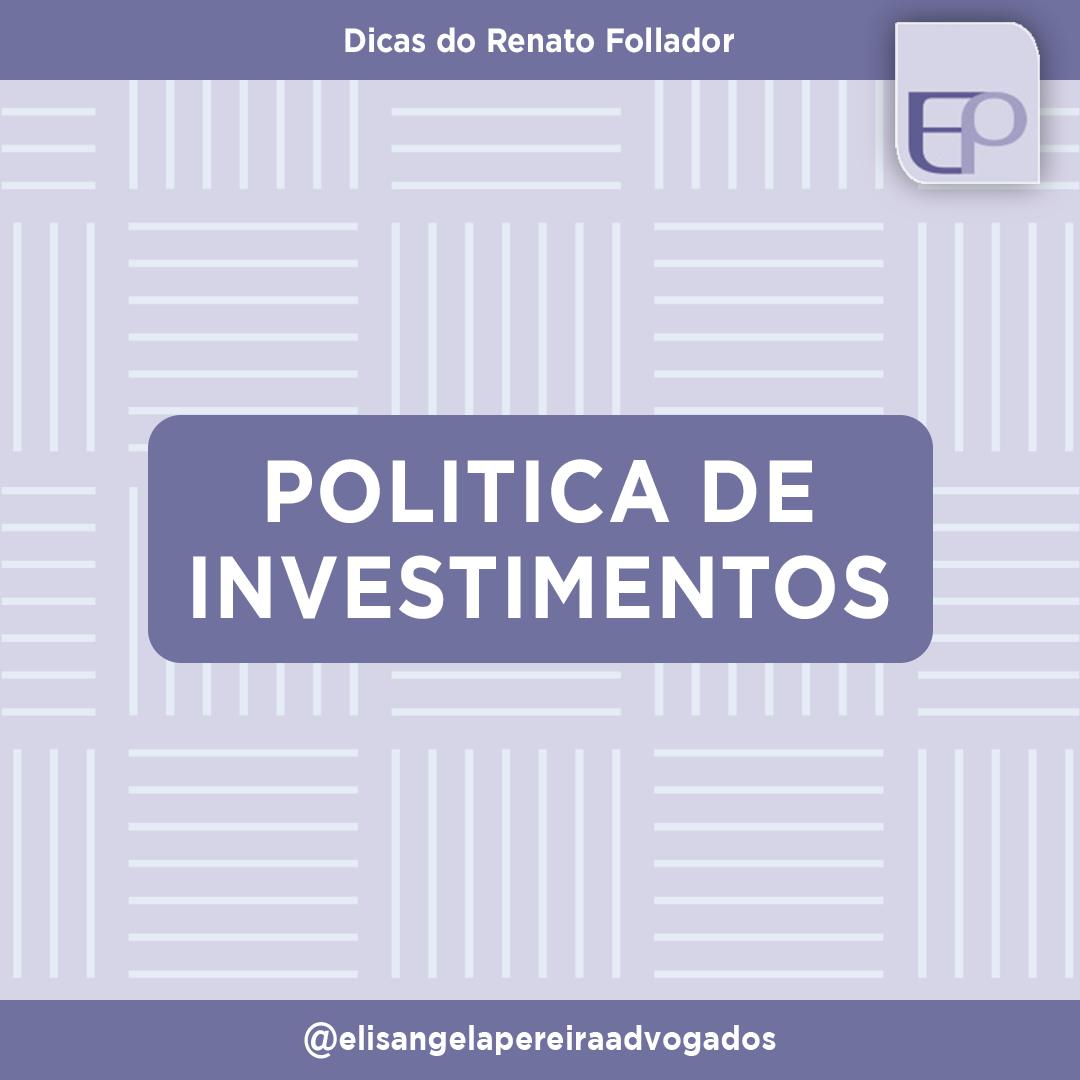 Politica de investimentos – Dicas do Renato Follador.